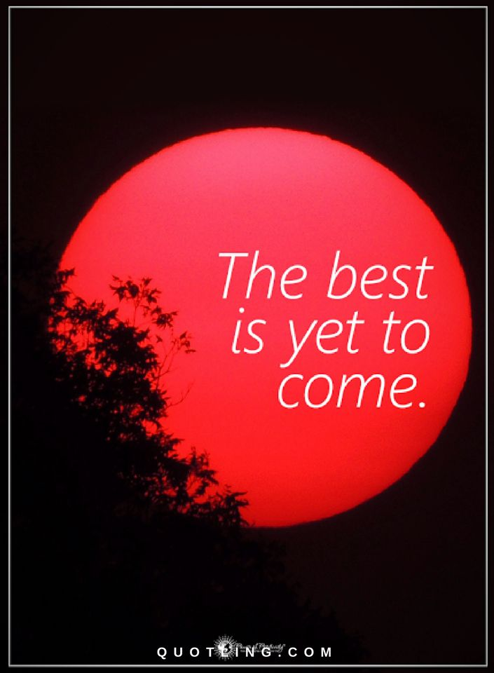 The Best Is Yet To Come Quotes Quotes