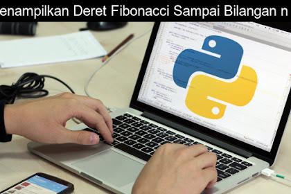 Belajar Python Pemula : Menampilkan Deret Fibonacci Sampai Bilangan n di Python