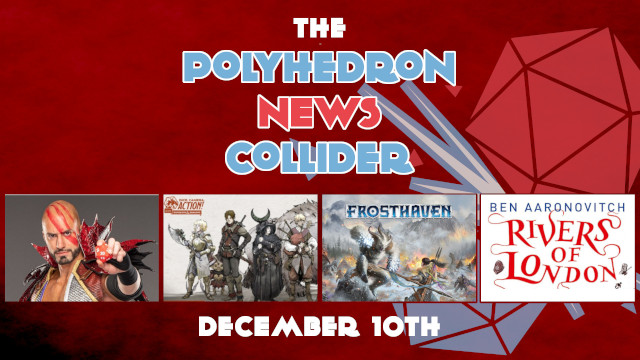 Board Game News Collider Dice Camera Action Cancelled DnD Presents Dungeons and Dragons Chris Perkins ProJared, Rivers of London RPG, Frosthaven Gloomhaven, AEW Wrestler Tiamat Costume