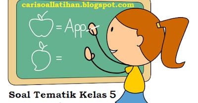 Soal Tematik Kelas 5 Tema 4 Semester 1 Kurikulum 2013 dan ...