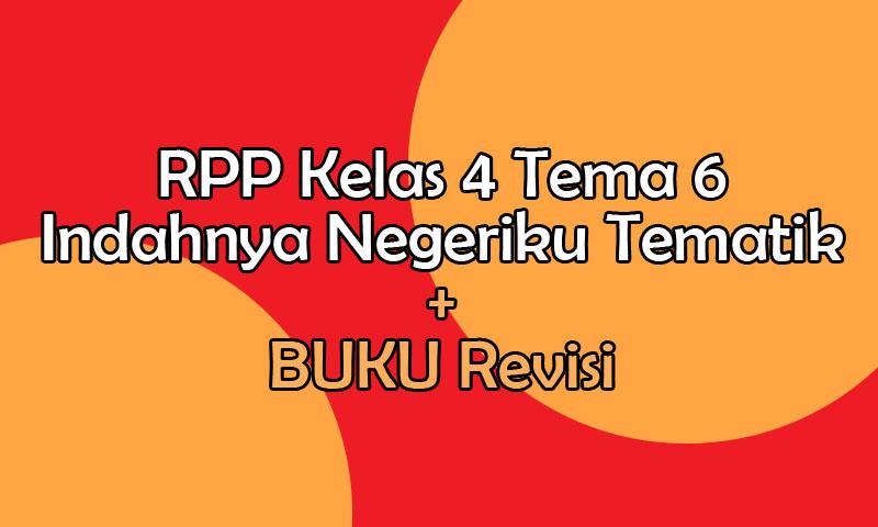 RPP Kelas 4 Tema 6 Indahnya Negeriku Tematik