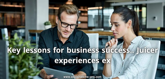 Key lessons for business success.. Juicer experiences ex
