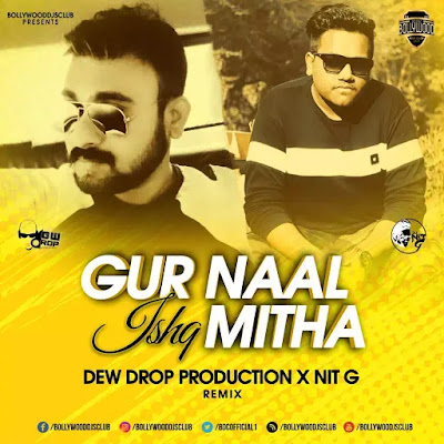 Gur Naal Ishq Mitha (Drop Up Mix) - Dew Drop Production X NiT G