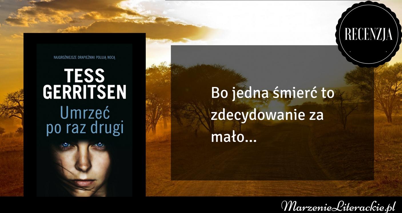 Tess Gerritsen - Umrzeć po raz drugi | Bo jedna śmierć to zdecydowanie za mało...