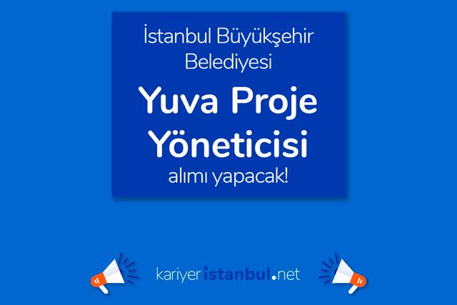 İstanbul Büyükşehir Belediyesi Yuva Proje Yöneticisi alımı yapacak. İBB kariyer iş ilanları kariyeristanbul.net'te!