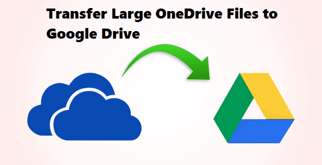 Transfer Large OneDrive Files to Google Drive