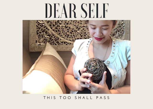 Dear Self, This Too Shall Pass