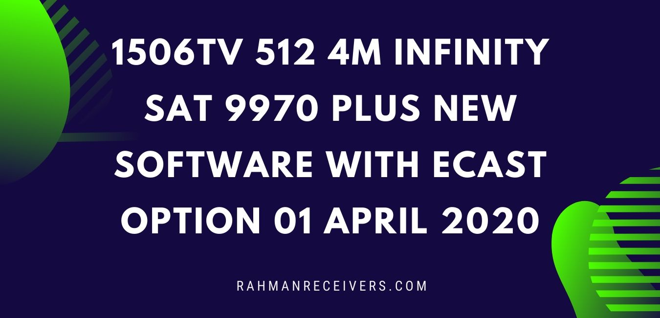 1506TV 512 4M INFINITY SAT 9970 PLUS NEW SOFTWARE WITH ECAST OPTION 01 APRIL 2020