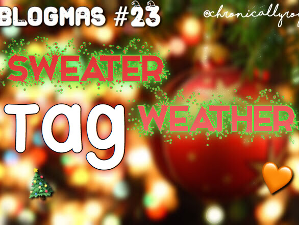 #BLOGMAS DAY 23: Sweater Weather Tag!