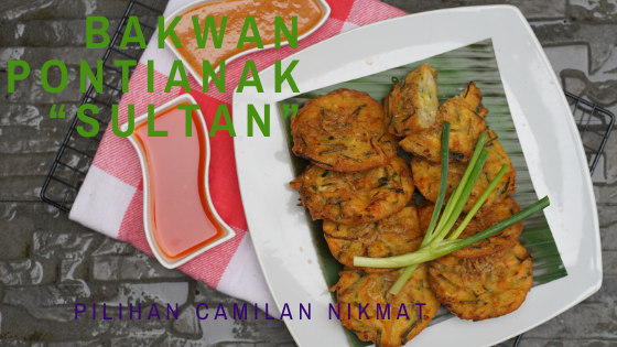 """Bakwan Pontianak """"Sultan"""", Pilihan Camilan Nikmat"""