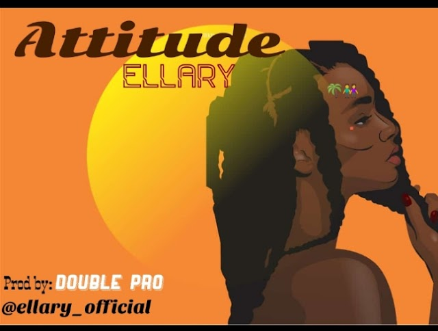 """Just In: Ellary's Single Titled  """"ATTITUDE"""" Trends Above All Released"""