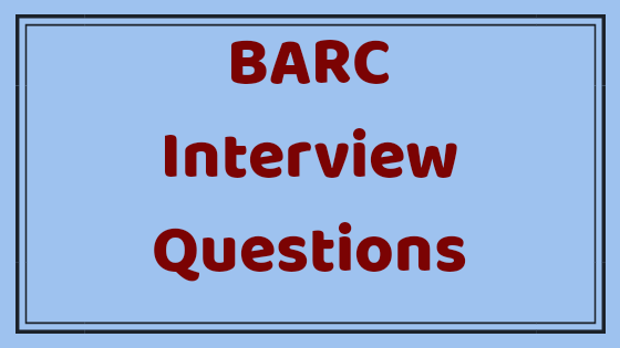 BARC INTERVIEW QUESTIONS and EXPERIENCE share by selected  candidates