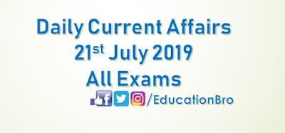 Daily Current Affairs 21st July 2019 For All Government Examinations