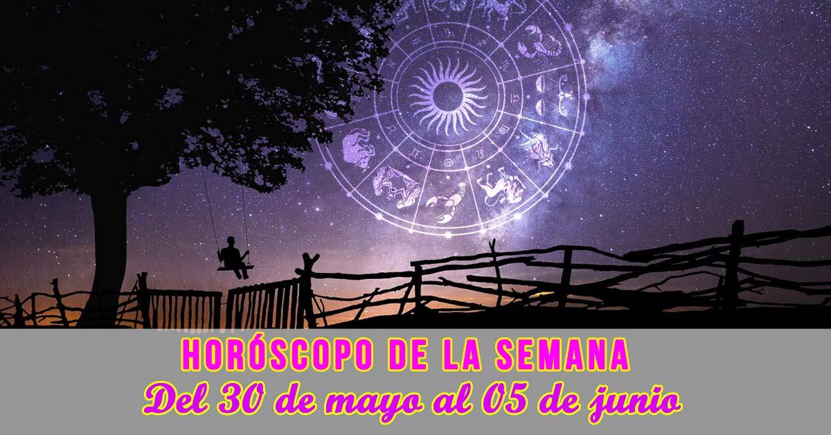 Horóscopo de la semana: Del 30 de mayo al 05 de junio