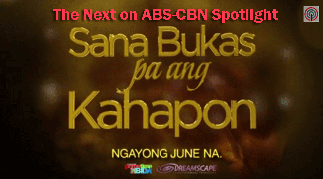 Sana Bukas Pa AngKahapon: The Next on ABS-CBN Teleserie Spotlight