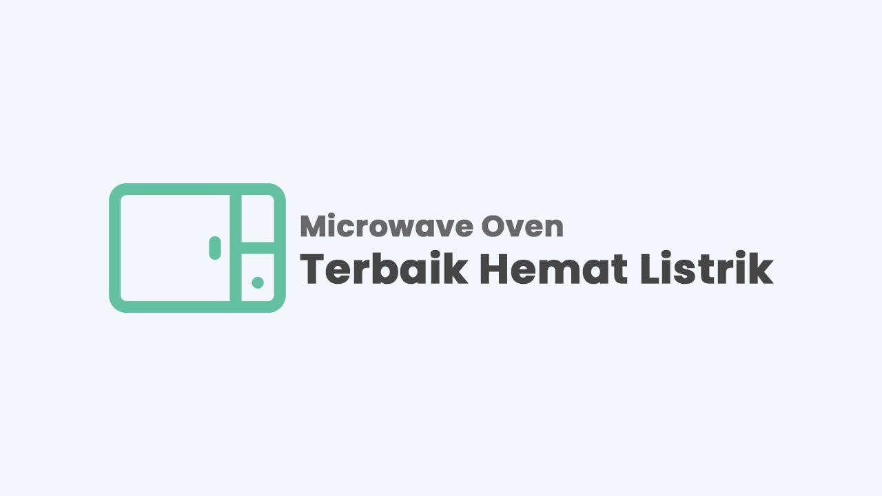 10 Microwave Oven Terbaik dan Hemat Listrik