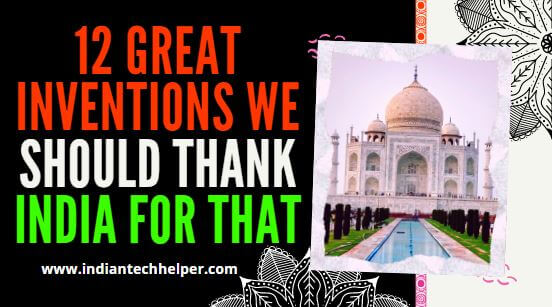 12 Great Inventions We Should Thank India For that