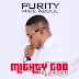 Unik Muzik: Purity - Mighty God (Reloaded) ft Mike Abdul || @purity4beauty