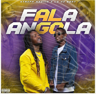Xtroff Magica & LG No Beat - Fala Angola ( 2019 ) [DOWNLOAD]
