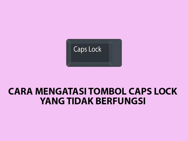 Cara Mengatasi Tombol Caps Lock Tidak Berfungsi