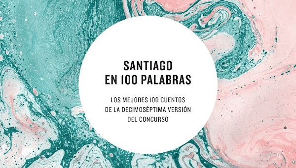 """Seis cuentos de """"Santiago en 100 palabras"""""""