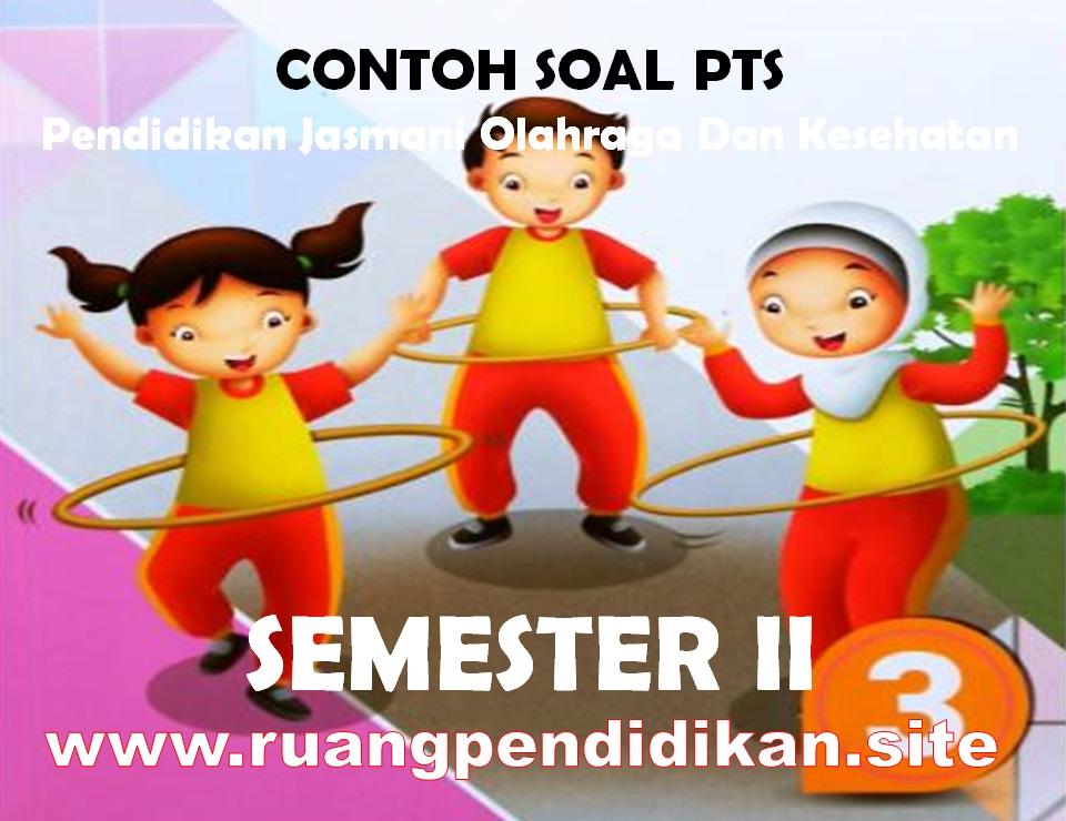 Contoh Soal PTS PJOK Semester 2 Kelas 3