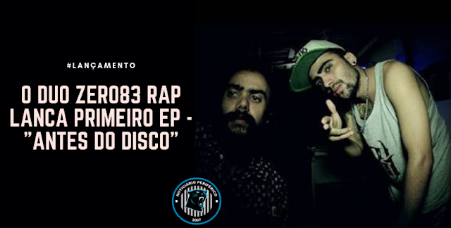 "O duo Zero83 RAP lança primeiro EP - ""Antes do Disco"""