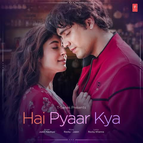 Hai Pyaar Kya Hindi Song Lyrics Jubin Nautiyal