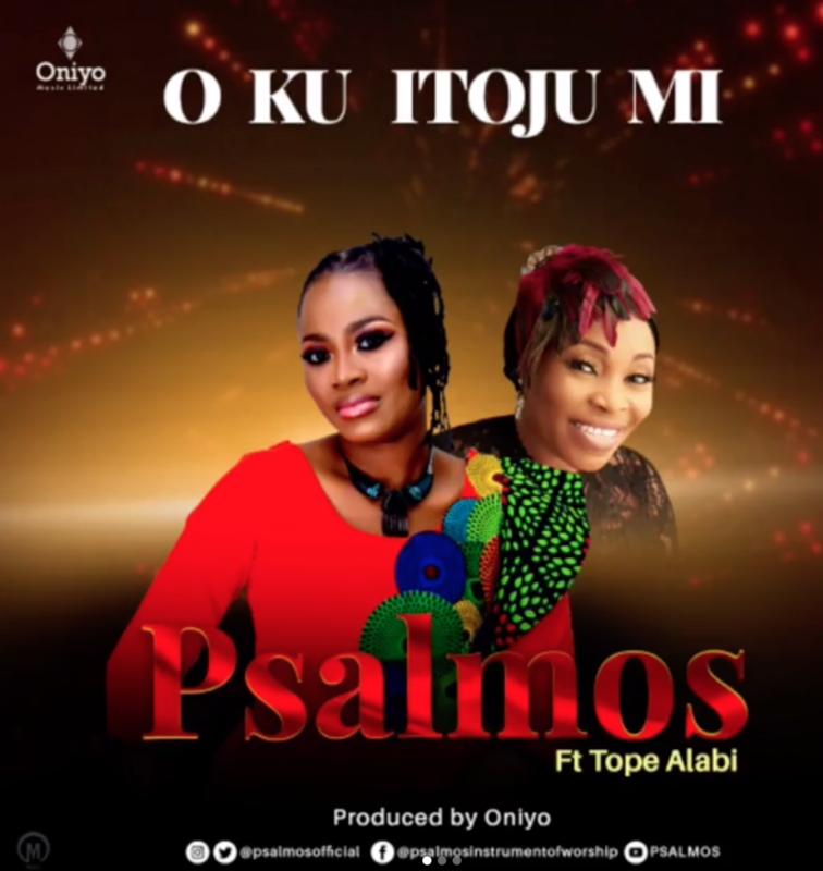 "Psalmos – ""Oku Itooju Mi"" ft. Tope Alabi #Arewapublisize"