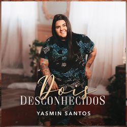 Download Dois Desconhecidos – Yasmin Santos Mp3 Torrent