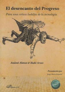 Andoni Alonso & Iñaki Arzoz (El desencanto del Progreso) Para una crítica luddita de la tecnología