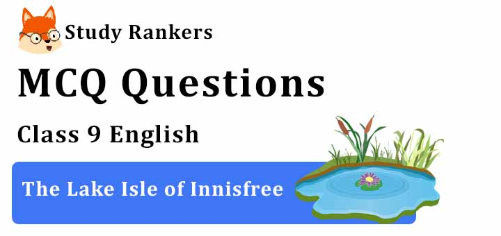 MCQ Questions for Class 9 English The Lake Isle of Innisfree Beehive