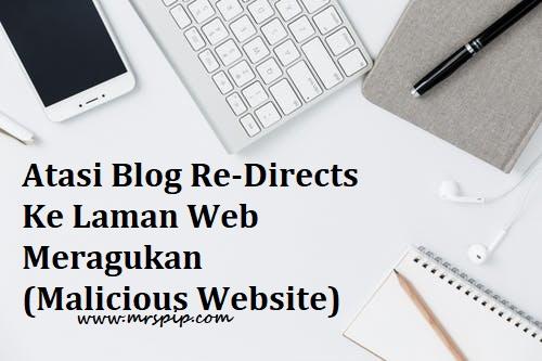 Tips Atasi Masalah Blog Re-Directs Ke Laman Web Meragukan (Malicious Website)