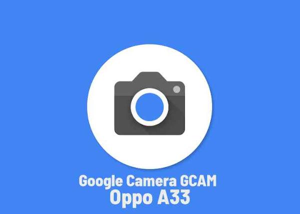 GCAM Google Camera Untuk Oppo A33