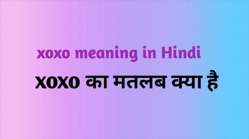 xoxo meaning in hindi,xoxo full form in hindi