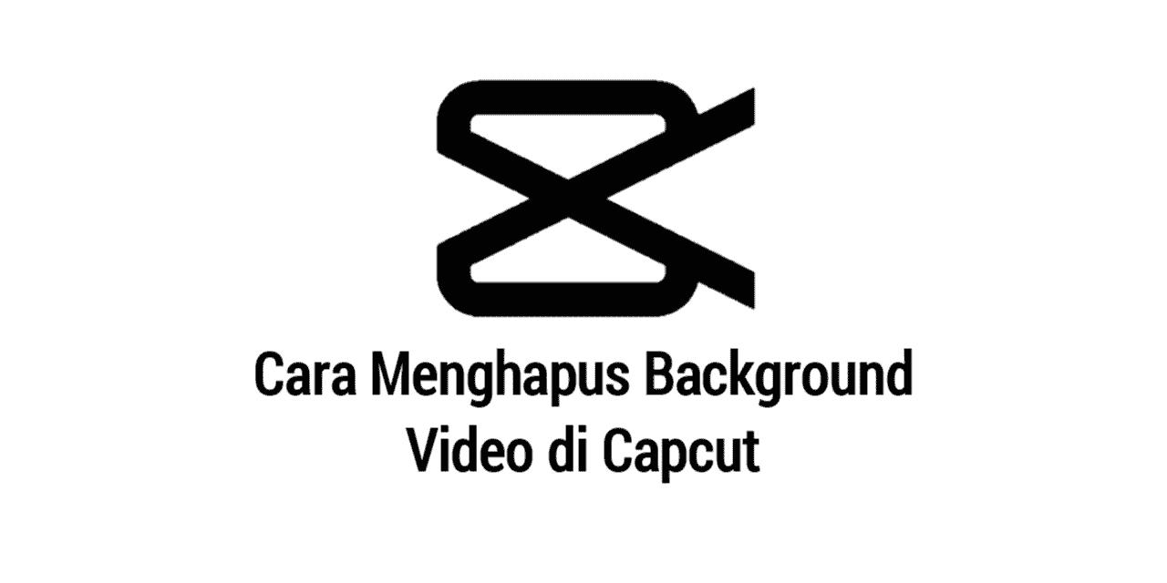 Cara Menghapus Background Video di Capcut