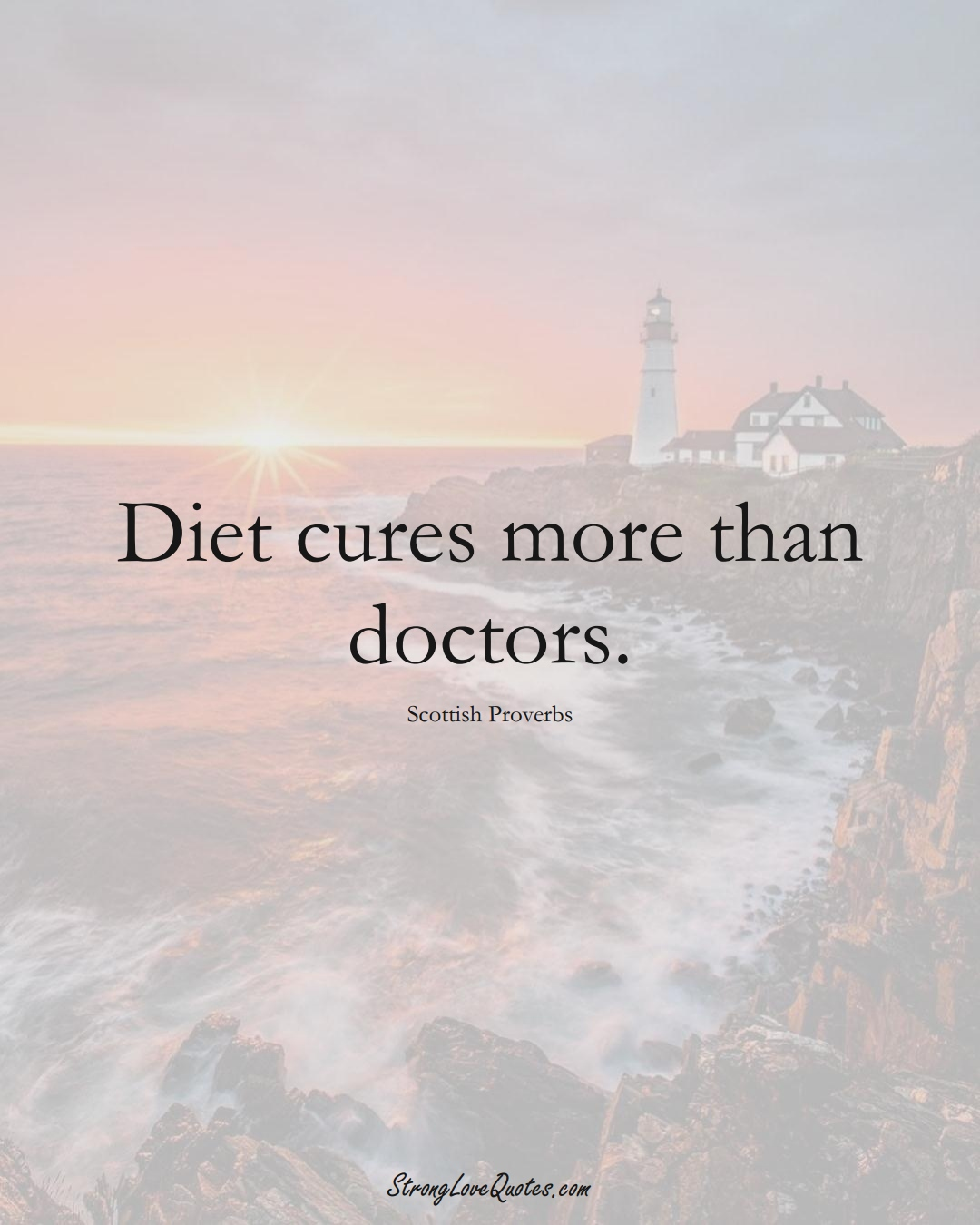 Diet cures more than doctors. (Scottish Sayings);  #EuropeanSayings