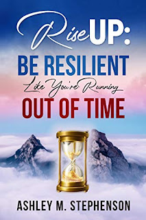Rise Up: Be Resilient Like You're Running Out Of Time - self-help book  by Ashley M. Stephenson