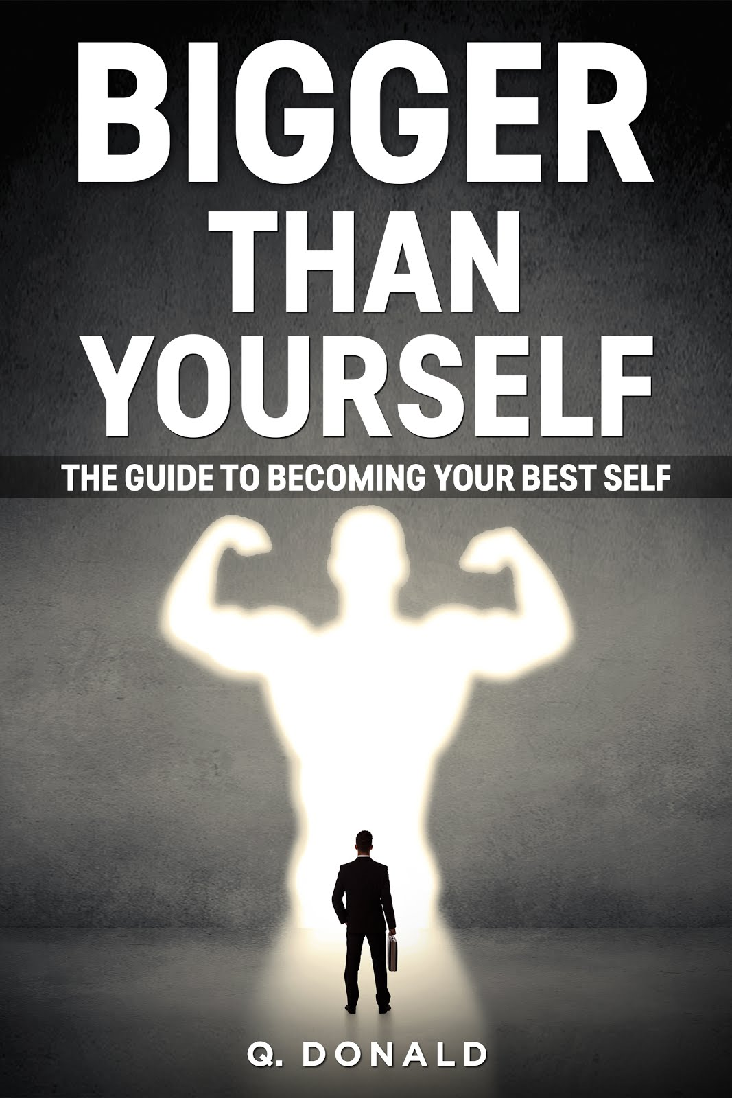 Bigger Than Yourself: The Guide To Becoming Your Best Self