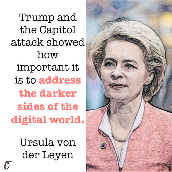 Trump and the Capitol attack showed how important it is to address the darker sides of the digital world. — Ursula von der Leyen, European Commission President