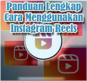 """Panduan Lengkap Cara Menggunakan Instagram """"Reels"""""""
