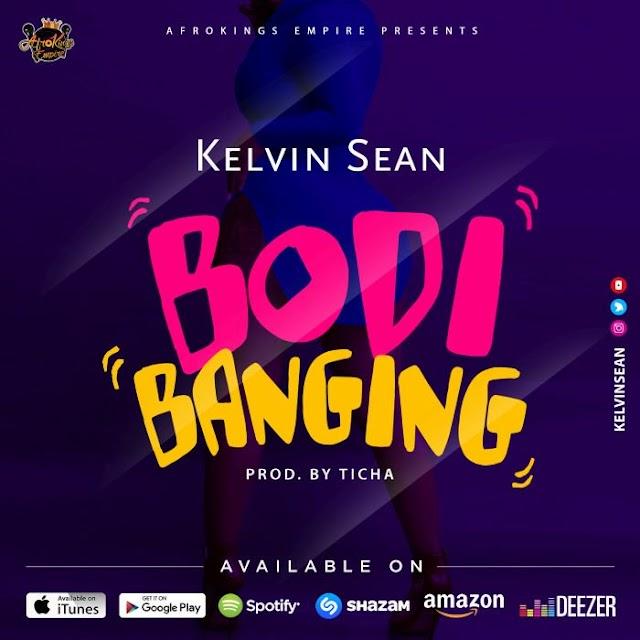 Kelvin Sean - Bodi Banging [Download] mp3