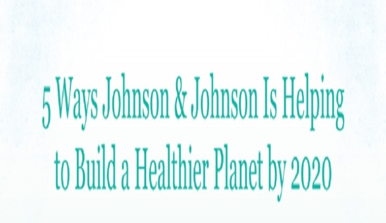 5 Ways Johnson & Johnson Is Helping to Build a Healthier Planet #infographic