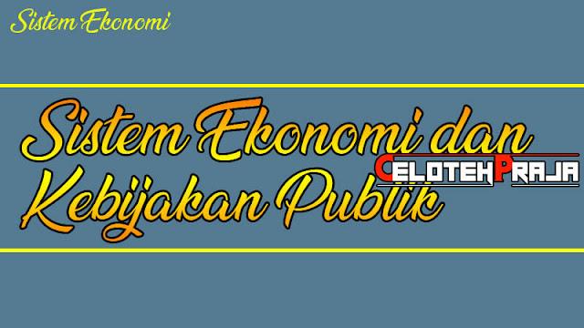 Sistem Ekonomi Kebijakan Publik, Pengertian, Ilustrasi, Pengaruh dan Peranan Pemerintah