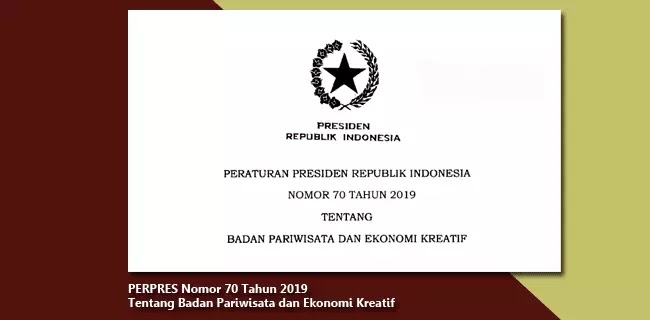 PERPRES Nomor 70 Tahun 2019 Tentang Badan Pariwisata dan Ekonomi Kreatif