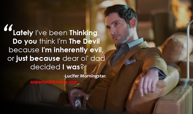 """""""Lately I've been thinking. Do you think I'm the Devil because I'm inherently evil, or just because dear ol' dad decided I was?"""""""