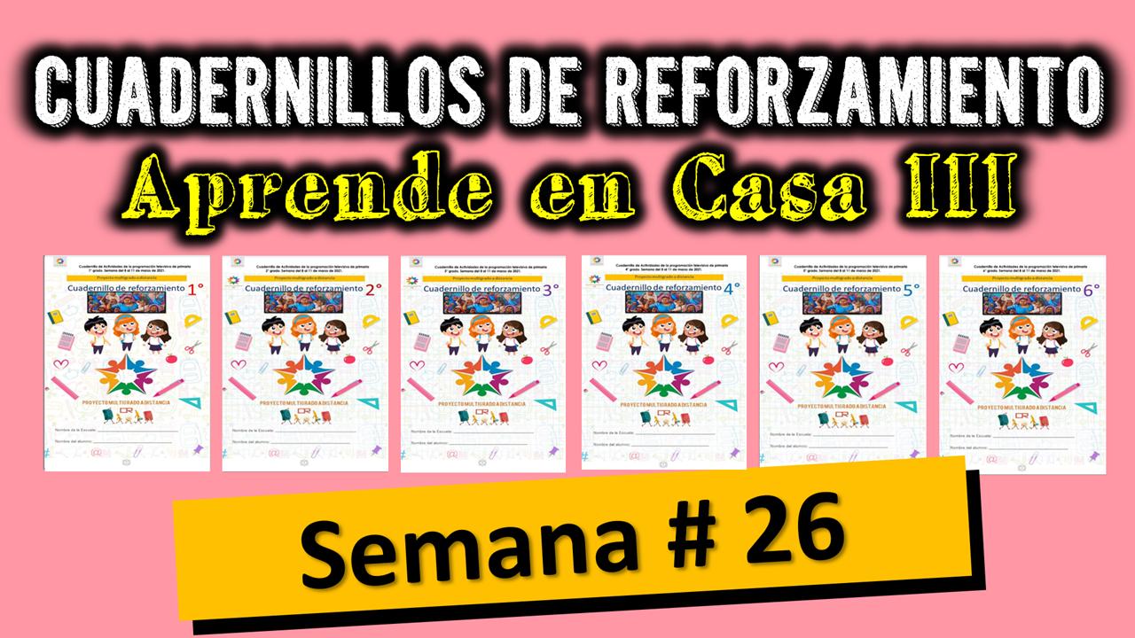 CUADERNILLOS MULTIGRADO CON ACTIVIDADES PARA TRABAJAR A DISTANCIA LA SEMANA # 26 DE APRENDE EN CASA III