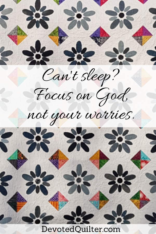 Can't sleep? Focus on God and not your worries | DevotedQuilter.com