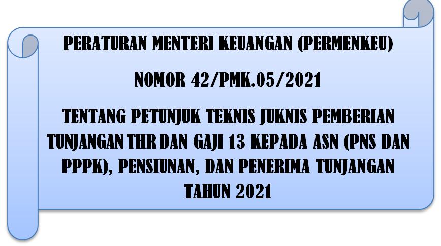 Permenkeu Nomor 42/PMK.05/2021 Tentang Juknis Pemberian Tunjangan THR dan Gaji 13 Kepada ASN (PNS dan PPPK) Tahun 2021