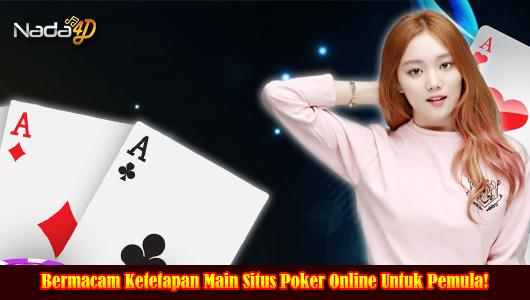 Bermacam Ketetapan Main Situs Poker Online Untuk Pemula!